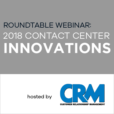 Roundtable Webinar On-Demand: 2018 Contact Center Innovations